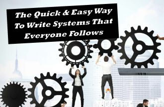 The Quick & Easy Way To Write Systems That Everyone Follows