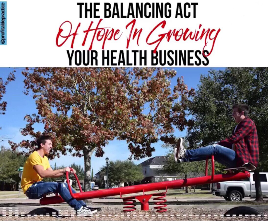 The Balancing Act Of Hope In Growing Your Health Business
