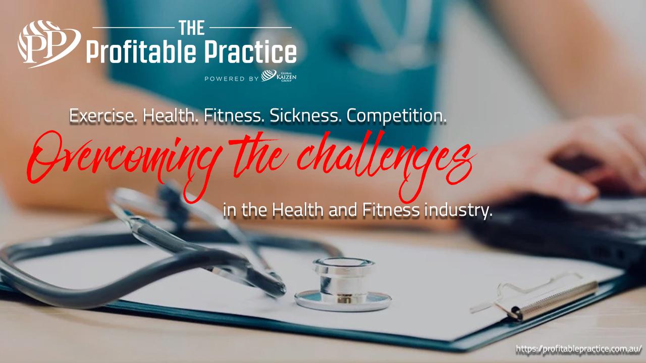 Exercise. Health. Fitness. Sickness. Competition. Overcoming the challenges in the Health and Fitness industry