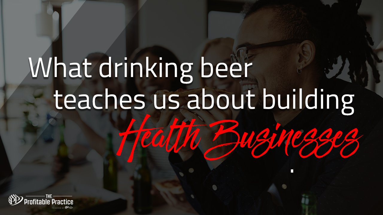 What drinking beer teaches us about building health businesses