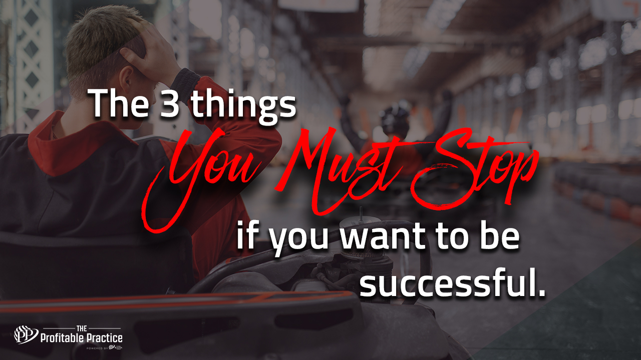 The 3 things you must STOP if you want to be successful