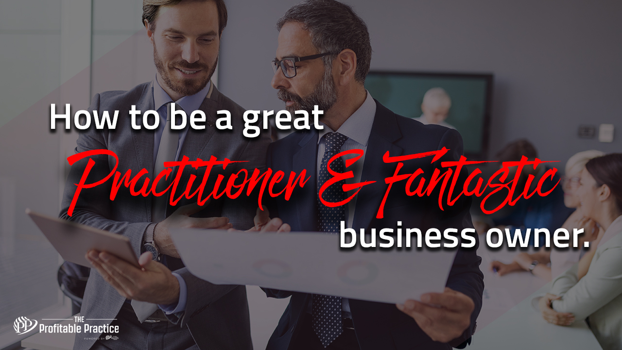 How to be a great Practitioner AND a fantastic business owner