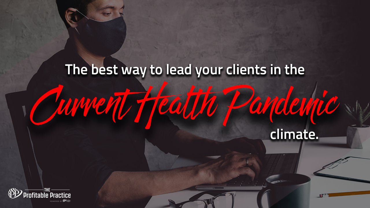 The best way to lead your clients in the current health pandemic climate