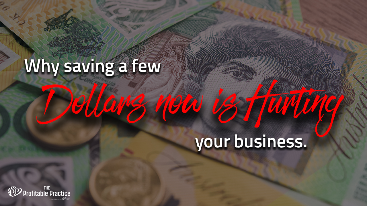 Why saving a few dollars now is hurting your business