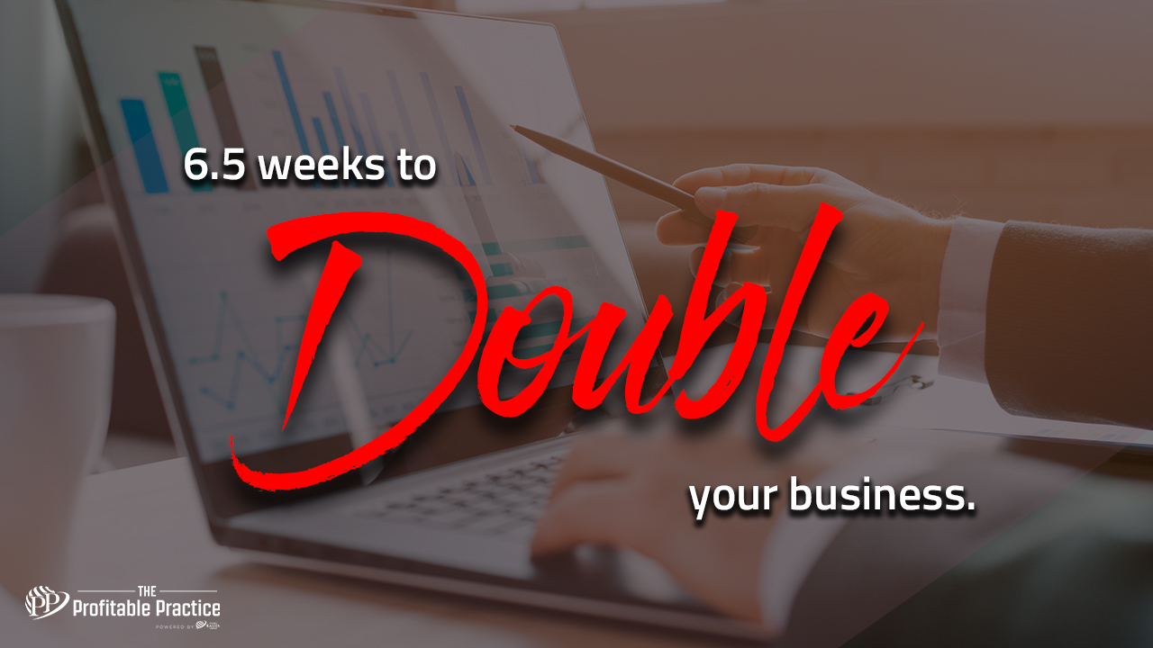 6.5weeks to double your business