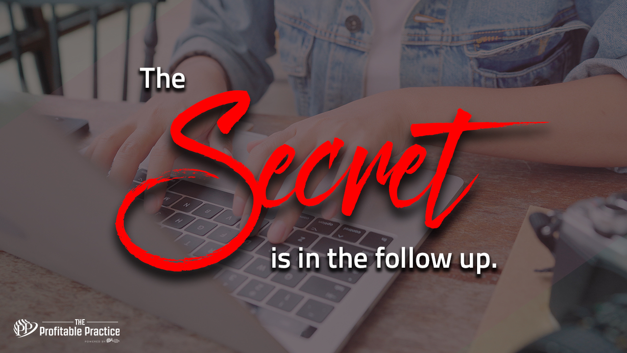 The secret is in the followup