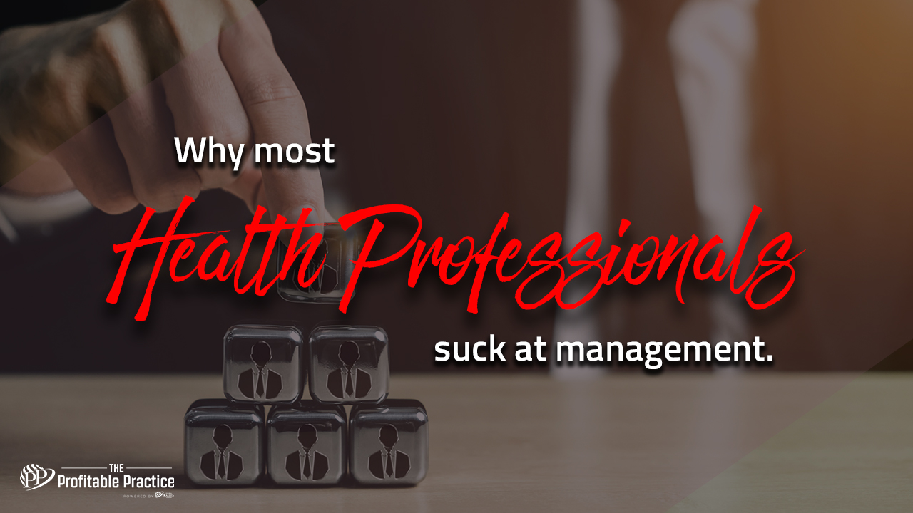 Why most health professionals suck at management
