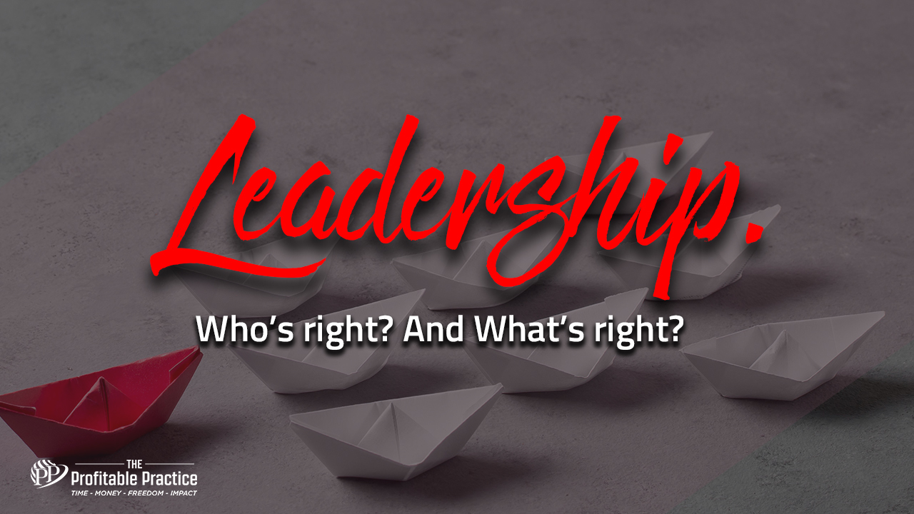 Leadership. Who's right? And What's right?