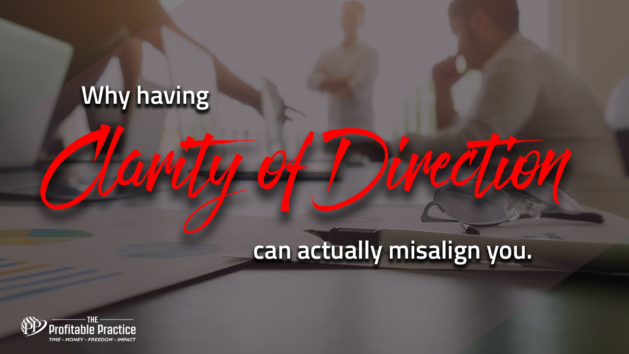 Why having clarity of direction can actually misalign you