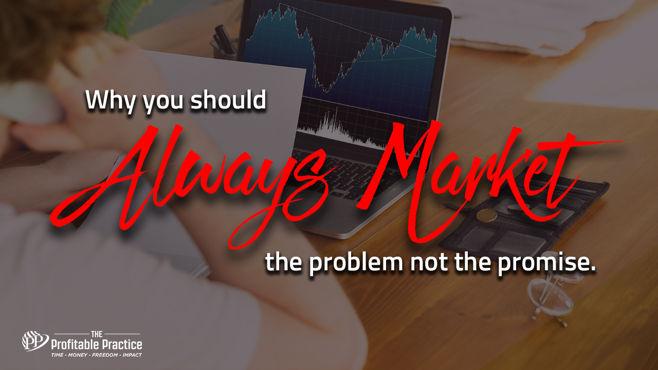 Why you should always market the problem not the promise