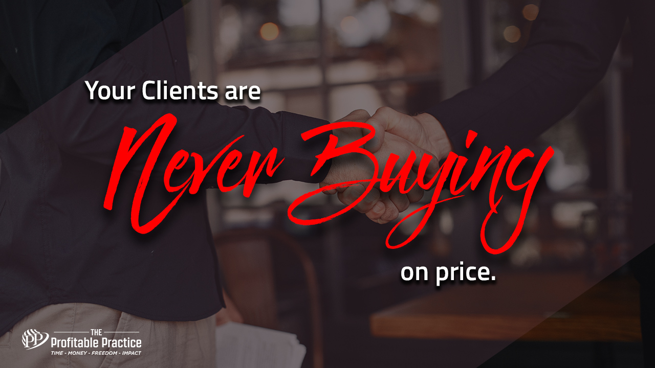 Your Clients are never buying on price