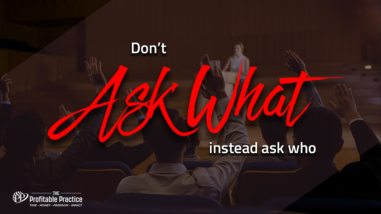 Don't ask what instead ask who