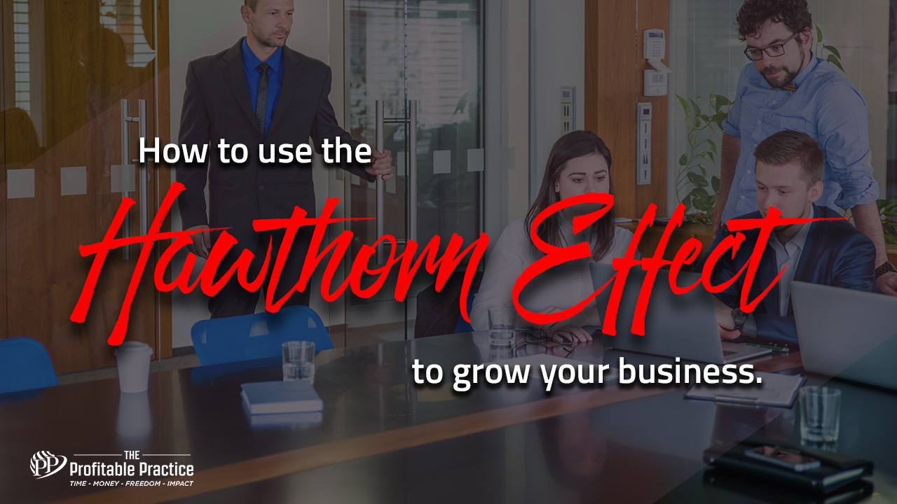 How to use the hawthorn effect to grow your business