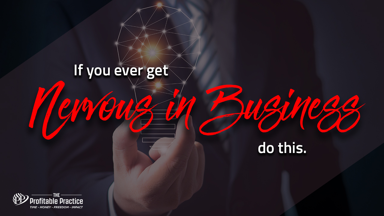 If you ever get nervous in business, do this