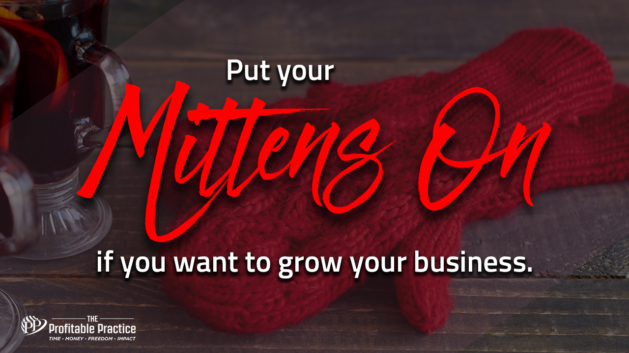 Put your mittens on if you want to grow your business