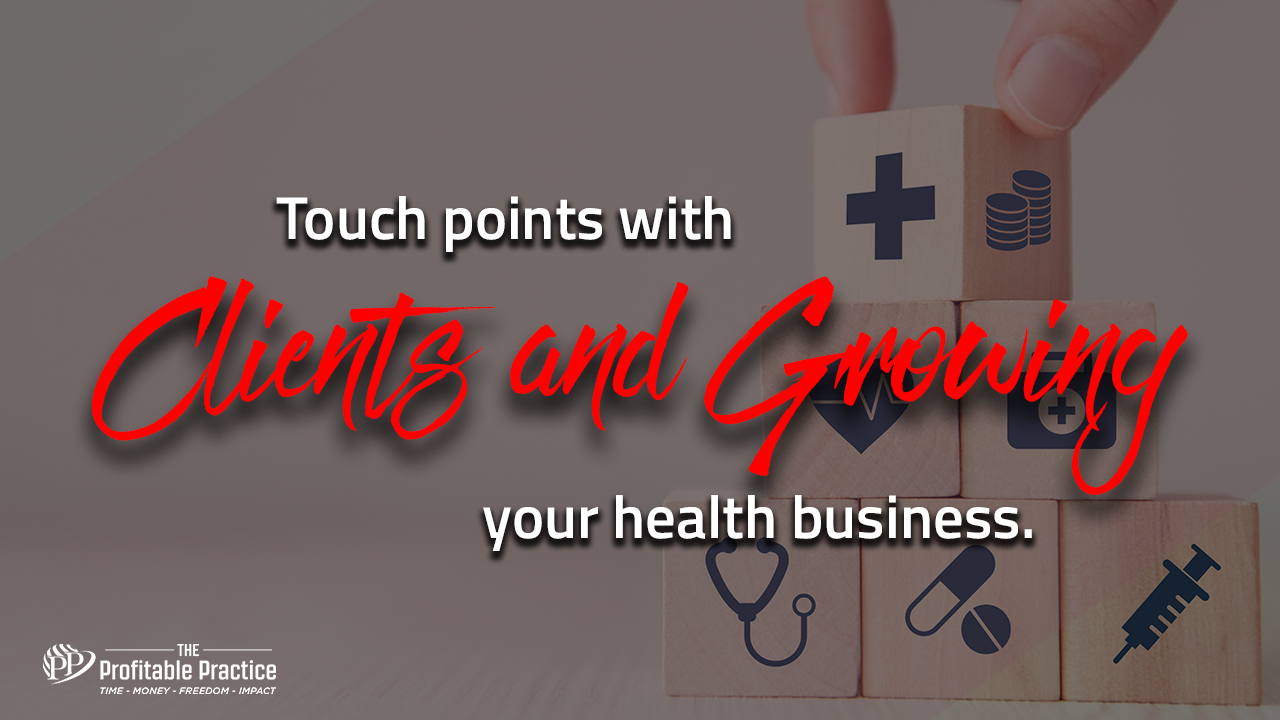 Touch points with clients and growing your health business